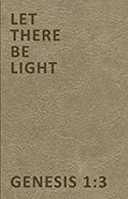 Let There Be Light Genesis 1:3: Church Journal for Writing/Motivational/Mother/Sister/Father/Brother/Friend/Cousin/Aunt/Daughter/Male/Female/5.5 x 8.5 ... Notebook, Template Layout, See Description)