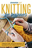 Knitting For Beginners: A Beginner's Guide With Picture Illustrations And Easy Patterns to Learn Knitting Quickly from Zero
