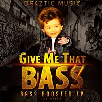 Give Me That Bass: Bass Boosted EP