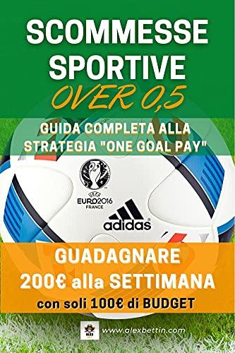 Scommesse Sportive Over 0,5: Guida Completa alla Strategia 'ONE GOAL PAY'