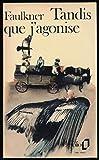Tandis que j'agonise - Nouvelle édition revue - Préface de Valéry Larbaud - Postface de Michel Gresset - Traduction de Maurice Edgar Coindreau - Gallimard