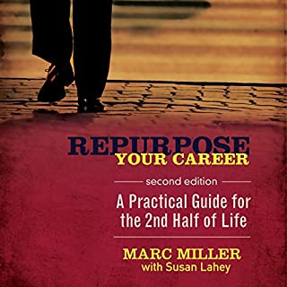Repurpose Your Career - A Practical Guide for the 2nd Half of Life                   Written by:                                                                                                                                 Marc Miller,                                                                                        Susan Lahey                               Narrated by:                                                                                                                                 Marc Miller                      Length: 2 hrs and 38 mins     Not rated yet     Overall 0.0