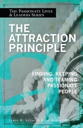 The Attraction Principle: Finding, Keeping, and Teaming Passionate People (Passionate Lives and Leaders Book 2) (English Edition)