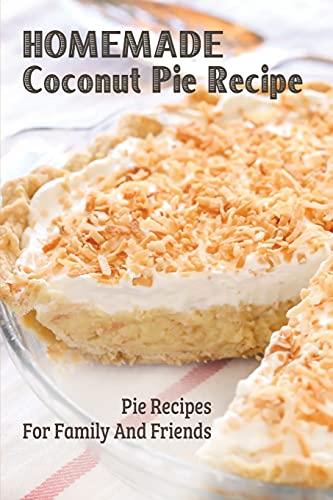 Homemade Coconut Pie Recipe: Pie Recipes For Family And Friends: Coconut...