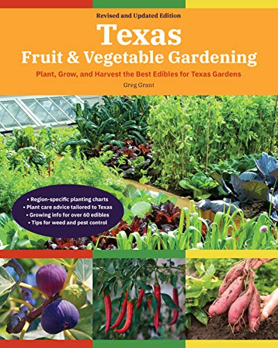 Texas Fruit & Vegetable Gardening, 2nd Edition: Plant, Grow, and Harvest the Best Edibles for Texas Gardens (Fruit & Vegetable Gardening Guides)