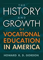 The History and Growth of Vocational Education in America