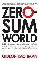 Zero-Sum World: Politics, Power and Prosperity After the Crash by Gideon Rachman(2011-06-01)
