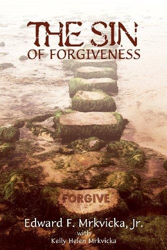 Book: The Sin of Forgiveness by Edward F. Mrkvicka, Jr.