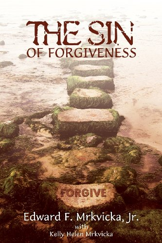 Book: The Sin of Forgiveness by Edward F. Mrkvicka, Jr.