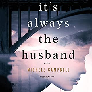 It's Always the Husband     A Novel              By:                                                                                                                                 Michele Campbell                               Narrated by:                                                                                                                                 January LaVoy                      Length: 10 hrs and 52 mins     1,109 ratings     Overall 4.2