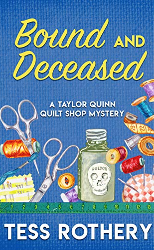 Bound and Deceased: A Taylor Quinn Quilt Shop Cozy Mystery (A Taylor Quinn Quilt Shop Mystery Book 2)