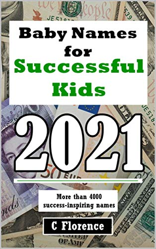 Baby Names for Successful Kids 2021: More than 4000 Success-Inspiring Names (English Edition)