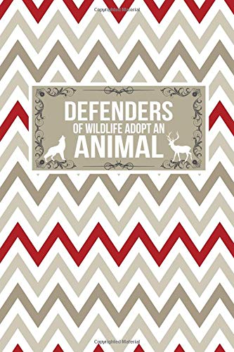 Defenders Of Wildlife Adopt An Animal: Animal Wildlife Lover Activist Gift Journal Lined Notebook To Write In