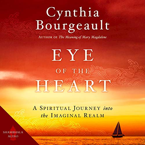 Eye of the Heart Audiobook By Cynthia Bourgeault cover art