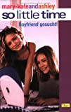 mary-kateandashley - So little time, Bd. 2: Boyfriend gesucht!