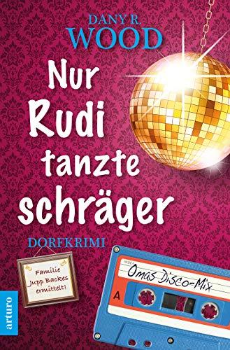 Buchseite und Rezensionen zu 'Nur Rudi tanzte schräger: Dorfkrimi (Familie Jupp Backes ermittelt 3)' von Wood, Dany R.