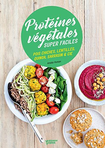 Protéines végétales super faciles (Cuisine green) (French Edition)