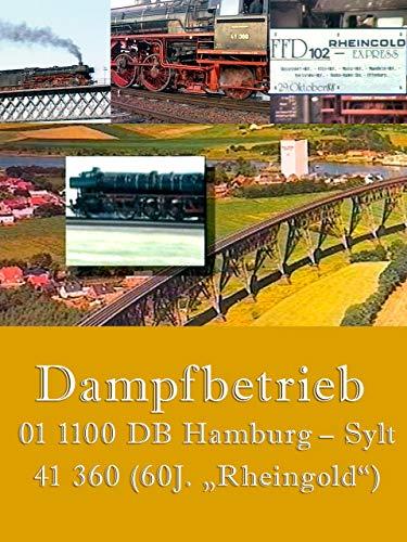 "Dampfbetrieb  01 1100 DB Hamburg - Sylt 41 360 (60J. ""Rheingold\"")"