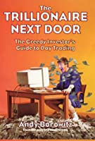 The Trillionaire Next Door: The Greedy Investor's Guide to Day Trading