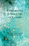 Comparative Literature in Canada: Contemporary Scholarship, Pedagogy, and Publishing in Review (English Edition)