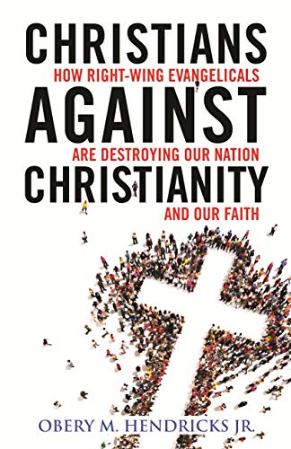 Compare Textbook Prices for Christians Against Christianity: How Right-Wing Evangelicals Are Destroying Our Nation and Our Faith  ISBN 9780807057407 by Hendricks Jr., Obery M.