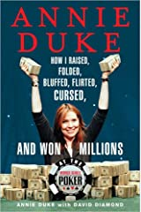 Annie Duke: How I Raised, Folded, Bluffed, Flirted, Cursed and Won Millions at the World Series of Poker Hardcover