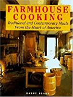 Farmhouse Cooking: Traditional and Contemporary Meals from Our Country Kitchens