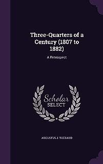 Three-Quarters of a Century (1807 to 1882): A Retrospect
