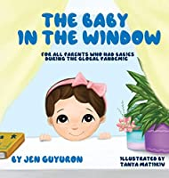 The Baby In The Window: For All Parents Who Had Babies During The Global Pandemic