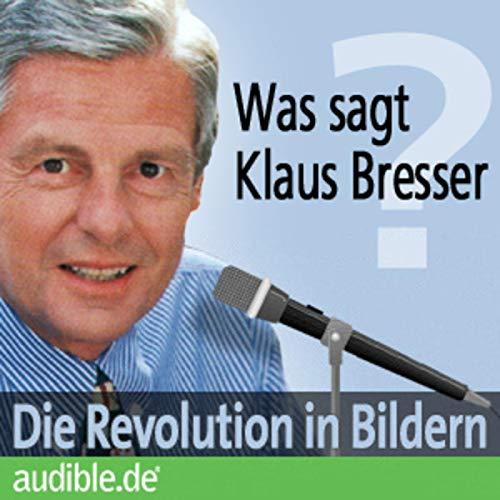 Was sagt Klaus Bresser? Die Revolution in Bildern Titelbild