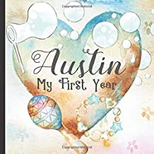 Austin: Record and Celebrate Your  Baby's 1st Year With This Baby Album and Memory Book and First Milestone Journal