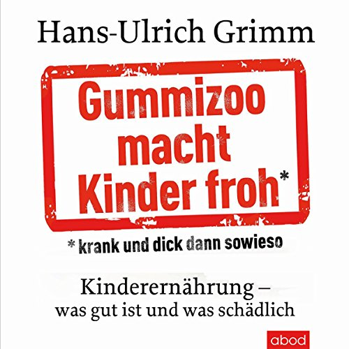 Gummizoo macht Kinder froh, krank und dick dann sowieso     Kinderernährung - was gut ist und was schädlich              By:                                                                                                                                 Hans-Ulrich Grimm                               Narrated by:                                                                                                                                 Martin Harbauer                      Length: 11 hrs and 4 mins     Not rated yet     Overall 0.0