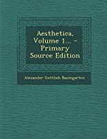 Aesthetica, Volume 1...