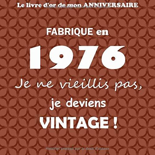 Le livre d'or de mon anniversaire, Fabriqué en 1976 Je ne vieillis pas, je deviens Vintage !: Joyeux anniversaire 44 ans, 100 pages, Format carré ... invités, Idée Cadeau, Cadeaux personnalisés