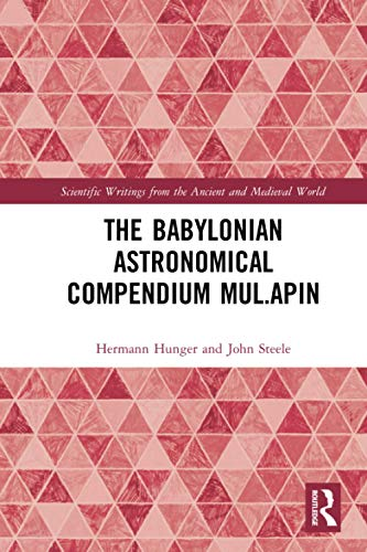 Compare Textbook Prices for The Babylonian Astronomical Compendium MUL.APIN Scientific Writings from the Ancient and Medieval World 1 Edition ISBN 9780367666187 by Hunger, Hermann
