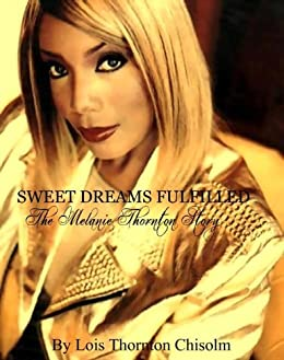 Sweet Dreams Fulfilled, The Melanie Thornton Story by [Lois Chisolm, Delores Thornton]