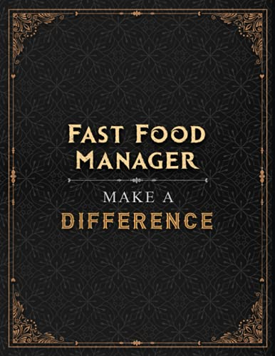Fast Food Manager Make A Difference Lined Notebook Journal: Menu, A4, Hourly, A Blank, Daily, 21.59 x 27.94 cm, 8.5 x 11 inch, Work List, Financial, Over 100 Pages
