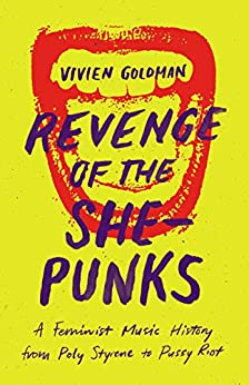 Revenge of the She-Punks: A Feminist Music History from Poly Styrene to Pussy Riot by [Vivien Goldman]