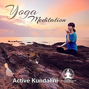 Yoga Meditation: Active Kundalini – 50 Meditation Tracks, Perfect Background to Soothe Your Body, Mind & Soul, Sacred Mantras, Reach the State of Complete Relaxation