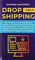 Dropshipping: 2 in 1: The A-Z guide on the Art of Product Research, Creating Passive Income, Financial Freedom with E-commerce, Shopify and Scaling it With Social Media Marketing, SEO, Blogging, and Instagram