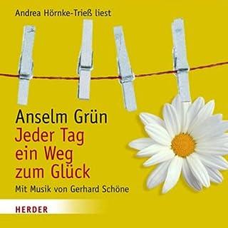 Jeder Tag ein Weg zum Glück                   Autor:                                                                                                                                 Anselm Grün                               Sprecher:                                                                                                                                 Andrea Hörnke-Trieß                      Spieldauer: 1 Std. und 11 Min.     10 Bewertungen     Gesamt 4,7