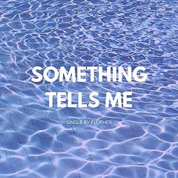 Something Tells Me