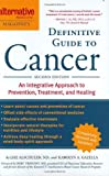 Alternative Medicine Magazine's Definitive Guide to Cancer: An Integrated Approach to Prevention, Treatment, and Healing (Alternative Medicine Guides)