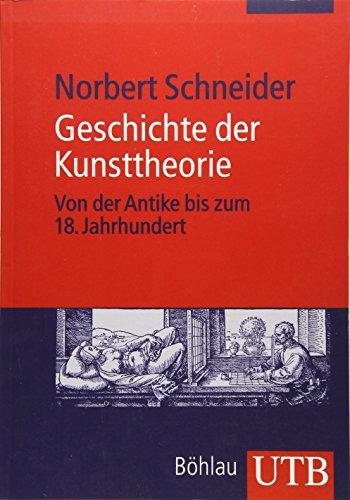 Geschichte der Kunsttheorie: Von der Antike bis zum 18. Jahrhundert (Studienbuch Kunstgeschichte, Band 3409)
