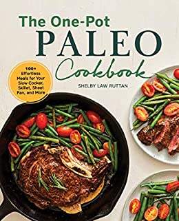 One-Pot Paleo Cookbook: 100 + Effortless Meals for Your Slow Cooker, Skillet, Sheet Pan, and More by [Shelby Law  Ruttan]