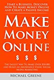 Make Money Online: Start A Business. Discover How to Make Money Online & Create a Passive Income (ways to make money easy, make money as a kid, ways make money fast) (NEW 2020 UPDATES)