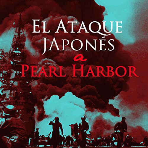 El ataque japonés a Pearl Harbor [The Japanese Attack on Pearl Harbor]  Audiolibri