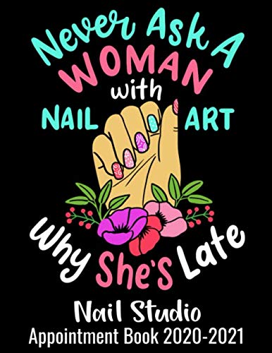 Never Ask A Woman With Nail Art Why She's Late Nail Studio Appointment Book: Nail Tech Joke Cover Calendar Planner With Client Forms For Nail Technicians With 15 Minutes Interval - From 7AM - 7PM