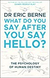 What Do You Say After You Say Hello: Gain control of your conversations and relationships