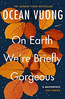 On Earth We're Briefly Gorgeous by [Ocean Vuong]